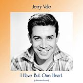 I Have But One Heart (Remastered 2020) by Jerry Vale