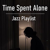 Time Spent Alone Jazz Playlist di Various Artists