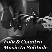 Folk & Country Music In Solitude by Various Artists