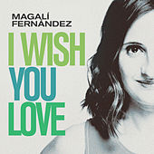 I Wish You Love by Magalí Fernández
