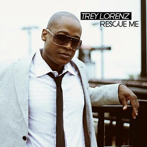 Rescue Me by Trey Lorenz