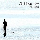 All Things New by Paul Field