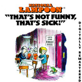 National Lampoon That's Not Funny, That's Sick (Digitally Remastered) by National Lampoon