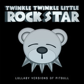 Lullaby Versions of Pitbull de Twinkle Twinkle Little Rock Star