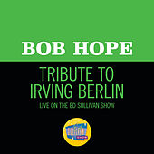 Tribute To Irving Berlin (Live On The Ed Sullivan Show, May 5, 1968) by Bob Hope