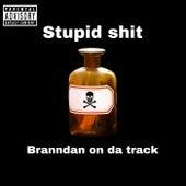 Stupid Shit by Branndan On Da Track