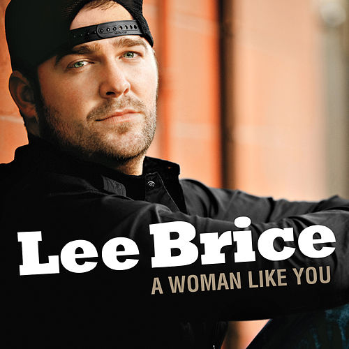 A Woman Like You (Single) by Lee Brice