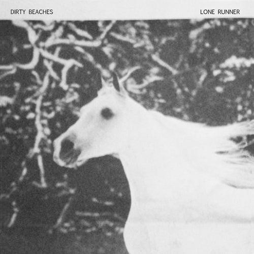 Lone Runner b/w Stye Eye by Dirty Beaches