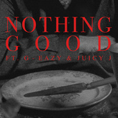 Nothing Good (feat. G-Eazy and Juicy J) by Goody Grace