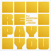Repay You (feat. J Moss) by PJ Morton