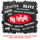 No Future Complete Singles Collection: The Sound Of UK 82 de Various Artists