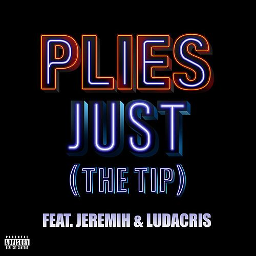 Just [The Tip] by Plies
