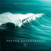Prayer Soundtracks 5 by Kimberly and Alberto Rivera