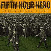Scattered Sentences by Fifth Hour Hero