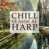 Chill Classical Harp: The Most Relaxing Masterpieces by Various Artists