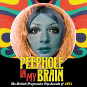 Peephole In My Brain: The British Progressive Pop Sound Of 1971 by Various Artists