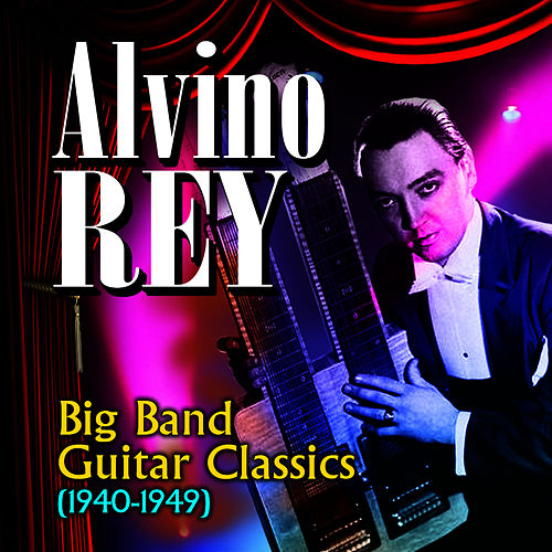 Big Band Guitar Classics (1940-1949) by Alvino Rey