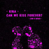 Can We Kiss Forever (Low E Remix) by Kina