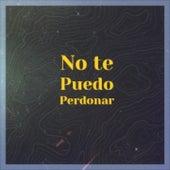 No Te Puedo Perdonar by Lucho Gatica, Agustin Lara, Big Maybelle, Marty Robbins, Matt Monro, Beny More, Antonio Machin, Carmen Cavallaro, Los Compadres, Lola Beltran