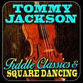 Fiddle Classics & Square Dancing by Tommy Jackson