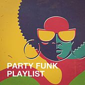 Party Funk Playlist by Silver Disco Explosion, Electric Groove Machine, Detroit Soul Sensation, Chateau Pop, Central Funk, Countdown Singers, 2 Steps Up, Regina Avenue, Graham Blvd, TV Sounds Unlimited, Main Station, Lady Diva, CDM Project, The Funky Groove Connection