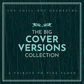 The Big Cover Versions Collection (A Tribute to Pink Floyd) by The Chill-Out Orchestra