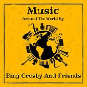 Music Around the World by Bing Crosby and Friends by Bing Crosby