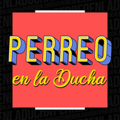 Perreo en La Ducha de Various Artists