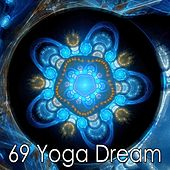 69 Yoga Dream by Relaxing Mindfulness Meditation Relaxation Maestro