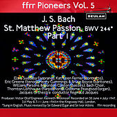 Ffrr Pioneers, Vol. 5: J. S. Bach - St. Matthew Passion, BWV 244, Pt. 1 by Kathleen Ferrier