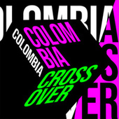 Colombia Crossover by Various Artists