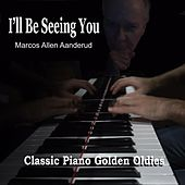 Classic Piano Golden Oldies: I'll Be Seeing You by Marcos Allen Aanderud