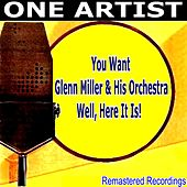 You Want Glenn Miller & His Orchestra, Well, Here It Is! de Glenn Miller