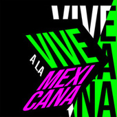 Vive a la Mexicana de Various Artists