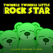 Lullaby Versions of HAIM de Twinkle Twinkle Little Rock Star