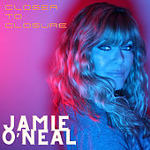 Closer to Closure by Jamie O'Neal