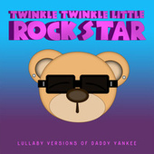 Lullaby Versions of Daddy Yankee by Twinkle Twinkle Little Rock Star