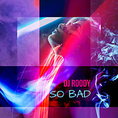 So Bad (Radio Edit) by DJ Roody
