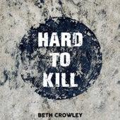 Hard To Kill von Beth Crowley