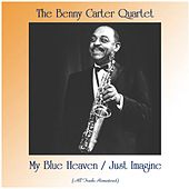 My Blue Heaven / Just Imagine (All Tracks Remastered) von Benny Carter