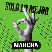 Solo Lo Mejor: Marcha by Various Artists