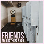 Friends de My Brothers And I