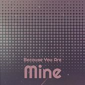 Because You Are Mine de Irving Berlin, Los Alegres de Teran, Waylon Jennings, Raul Planas, Kitty Wells, Bill Haley, Arsenio Rodriguez, Mario Lanza, Miguelito Cuni, Conjunto Casino