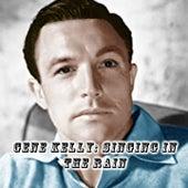 Gene Kelly: Singing in the Rain by Gene Kelly