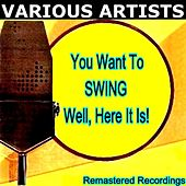 You Want to SWING Well, Here It Is! by Various Artists