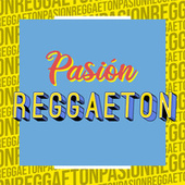 Pasión Reggaeton de Various Artists