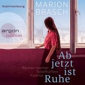 Ab jetzt ist Ruhe - Roman meiner fabelhaften Familie (Ungekürzte Autorinnenlesung) von Marion Brasch
