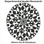 Worn To A Shadow by Experimental Audio Research