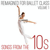 Reimagined for Ballet Class: Songs from the 10s, Vol. 1 by Andrew Holdsworth