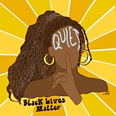 Quiet (Black Lives Matter) by Maddy Tyson